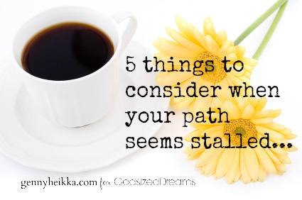 5 things to consider when your path seems stalled…